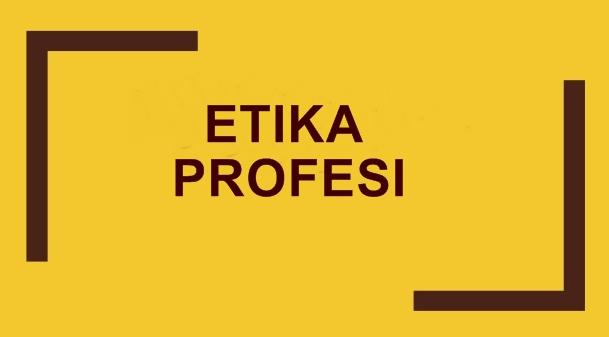Pengertian Etika Profesi, Etika, Profesi dan Profesionalisme Lengkap !