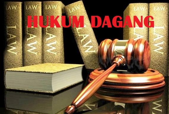 Pengertian Hukum Dagang| Sumber, Ruang Lingkup, Kedudukan, dan Contoh Hukum Dagang